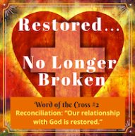 ../../../Joyful%20Walk%20Blog/Other%20Blogs%20Written/Other%20Blog%20Post%20Graphics/Words%20of%20the%20Cross/Reconciliation-RestoredRelationshipwithGod-MelanieNewton-sq200.png